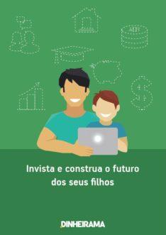 Invista e construa o futuro dos seus filhos